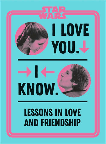 Star Wars I Love You. I Know. : Lessons in Love and Friendship