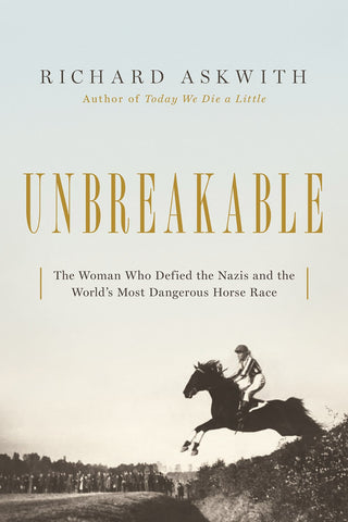 Unbreakable : The Woman Who Defied the Nazis in the World's Most Dangerous Horse Race