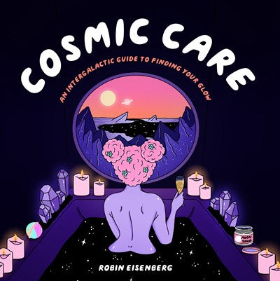 Cosmic Care : An Intergalactic Guide to Finding Your Glow