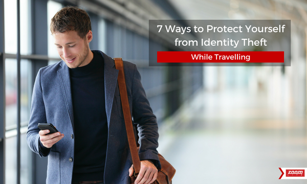 7 Ways to Protect Yourself from Identity Theft While Travelling