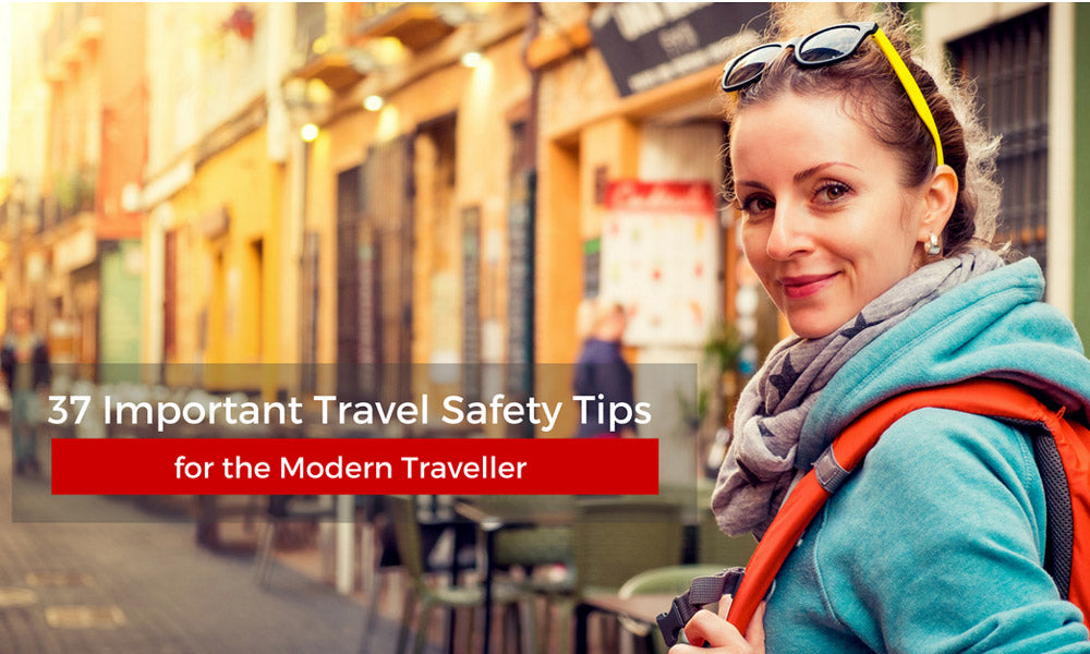 37 Important Travel Safety Tips for the Modern Traveller