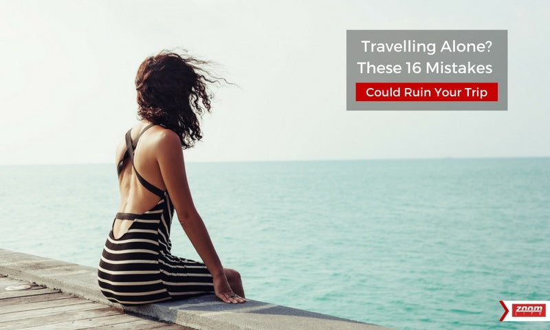 Travelling Alone? These 16 Mistakes Could Ruin Your Trip