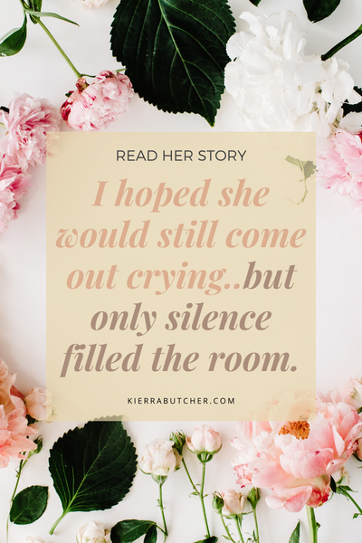 Part of me thought they had got it wrong, that she would come out crying, but she didn't. Only silence filled the room...