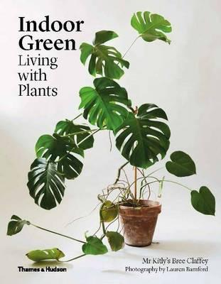 Indoor Green: Living with Plants | Claffey, Bree | Hardie Grant