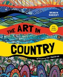 Art In Country: A Treasury For Children | Bancroft, Bronwyn | Hardie Grant