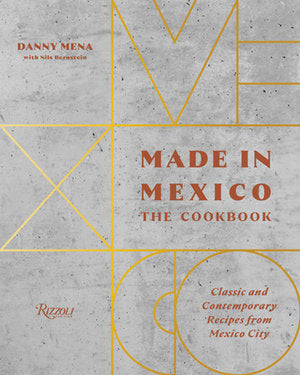 Made in Mexico: The Cookbook | Danny Mena, Nils Bernstein | Hardie Grant