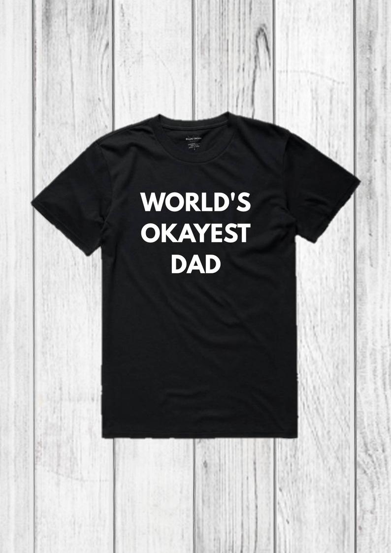 World's Okayest Dad, funny shirt for Dad