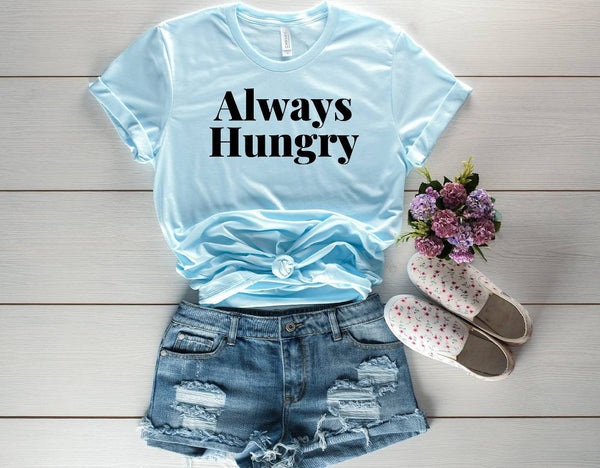 Always Hungry crew neck baby blue fitted T-Shirt funny saying sarcastic novelty humor, workout shirt, gym tee, yoga tee, foodie gift women