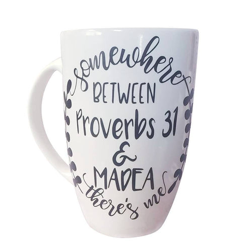 Somewhere between Proverbs 31 and Madea, There's me / Funny Coffee Mug, Oversized coffee mug, Madea quote mug / Mug for Mom / Wife gift idea