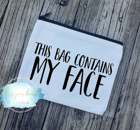 This bag contains my face / funny Makeup Bag / Bridesmaid gift / Travel Makeup Bag / Small Makeup Bag / cosmetic bag / cosmetic case