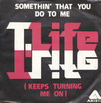 T. Life - Somethin' That You Do To Me (Keeps Turning Me On)