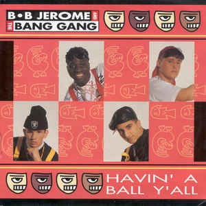 B.B. Jerome & The Bang Gang - Havin' A Ball Y'All