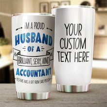Load image into Gallery viewer, I'm A Proud Husband Of A Brilliant, Sexy, Kind Accountant Tumbler Cup