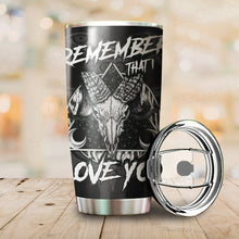 Load image into Gallery viewer, Remember That I Love You Tumbler Cup