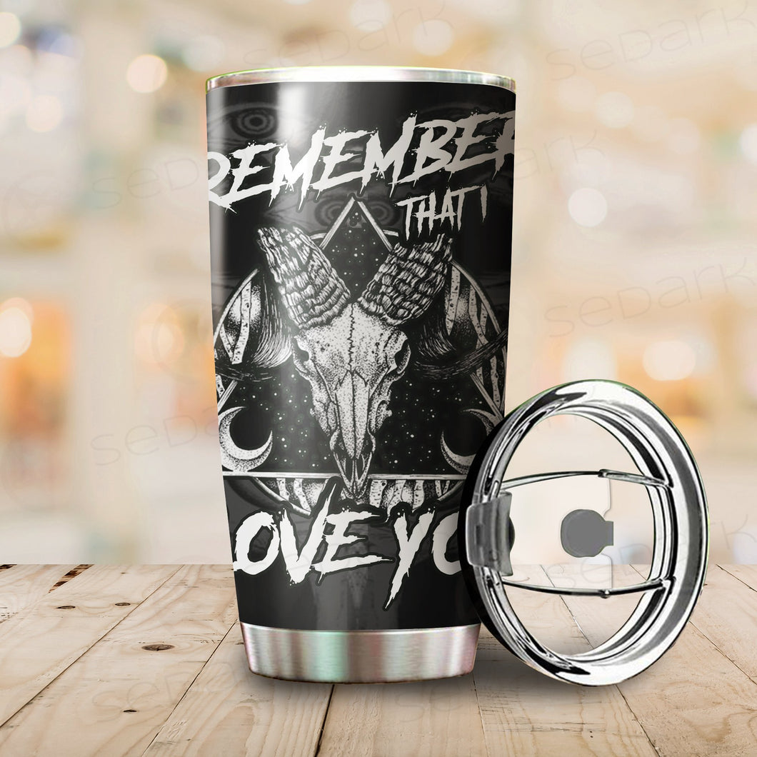 Remember That I Love You Tumbler Cup