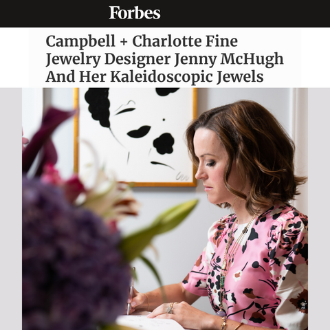 Forbes Article Campbell + Charlotte Fine Jewelry Designer And her Kaleidoscopic Jewels