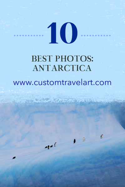 Best of the Best - Top Ten Travel Photos From Each Continent: Antarctica
