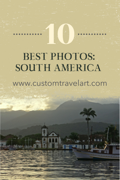 Best of the Best - Top Ten Travel Photos From Each Continent: South America