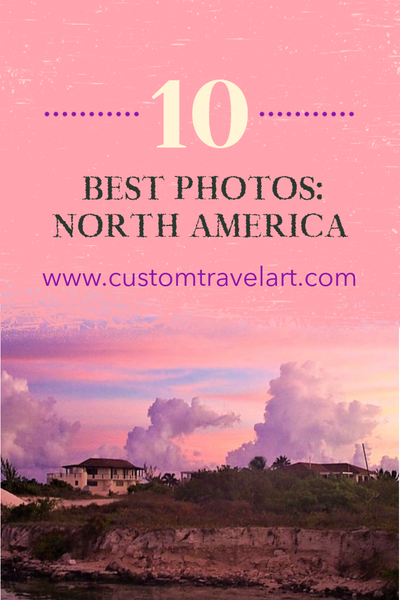 Best of the Best - Top Ten Travel Photos From Each Continent: North America