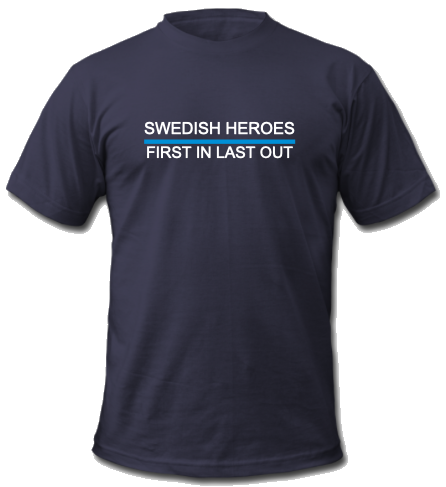 Swedish Heroes First In Last Out T-shirt - Svenska Hjältar AB