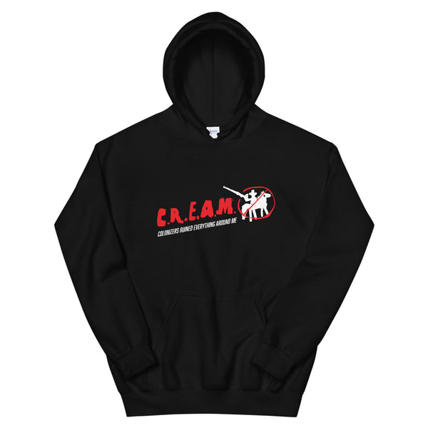 C.R.E.A.M. Colonizers Ruined Everything Around Me Unisex Hoodie