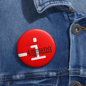 "Button Pin - ""my husband is immunosuppressed"""