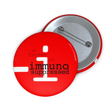 "Load image into Gallery viewer, Button Pin - ""my father is immunosuppressed"""