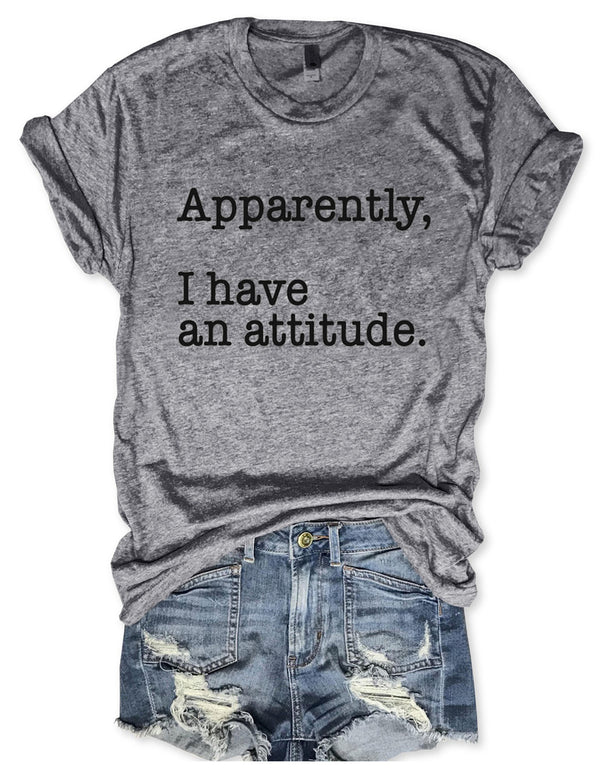 Apparently I Have An Attitude Tee