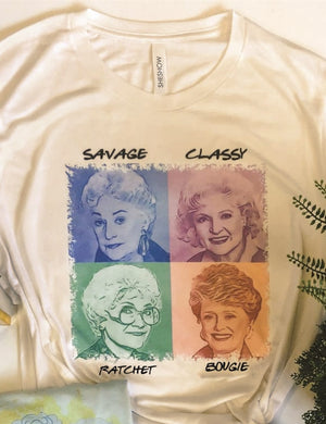 Savage Classy Bougie Ratchet Golden Girls Tee