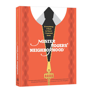Everything I Need to Know I Learned from Mister Rogers' Neighborhood