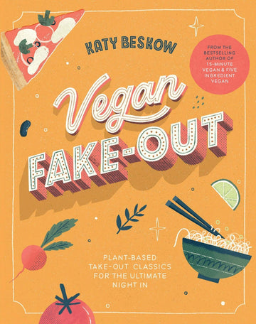 Vegan Fake-Out:Plant-Based Take-Out Classics for the Ultimate Night In