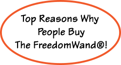 Top Reasons Why People Buy The FreedomWand®