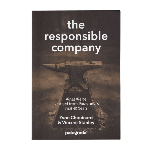 The Responsible Company: What We've Learned From Patagonia's First 40 Years by Yvon Chouinard & Vincent Stanley | Patagonia Bend
