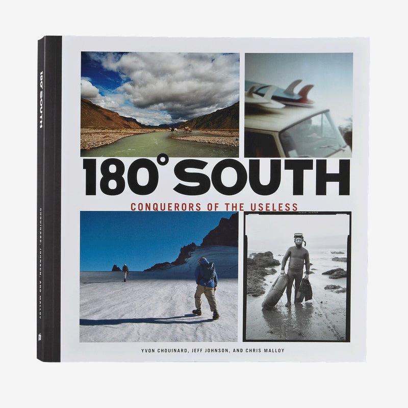 180 Degrees South: Conquerors of the Useless by Yvon Chouinard - Jeff Johnson - and Chris Malloy - Patagonia Bend