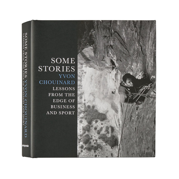 Some Stories: Lessons from the Edge of Business and Sport by Yvon Chouinard | Patagonia Bend