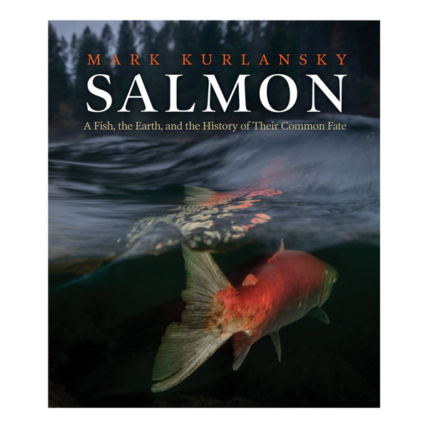 Salmon: A Fish, the Earth and the History of Their Common Fate | Patagonia Bend