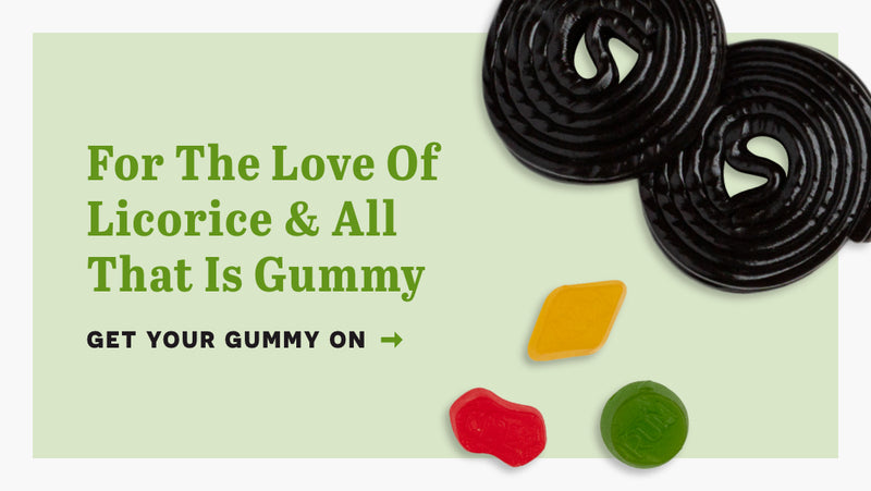 For the love of licorice and all that is gummy. Click here to get your gummy on