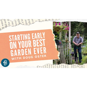 Starting Early on your BEST Garden Ever with Doug Oster