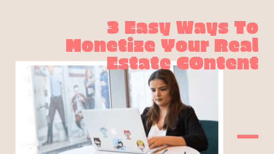 3 Easy Ways To Monetize Real Estate Content