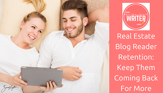 Real Estate Blog Reader Retention: Keep Them Coming Back For More