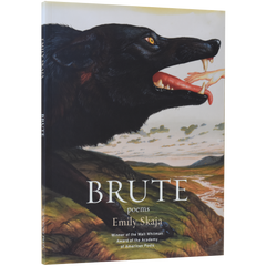 Brute by Emily Skaja (Walt Whitman Award Winner, 2018)