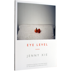 Eye Level by Jenny Xie (Walt Whitman Award Winner, 2017)