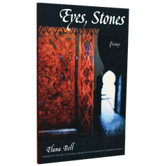 Eyes, Stones by Elana Bell (Walt Whitman Award Winner, 2011)