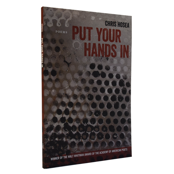 Put Your Hands In by Chris Hosea (Walt Whitman Award Winner, 2013)