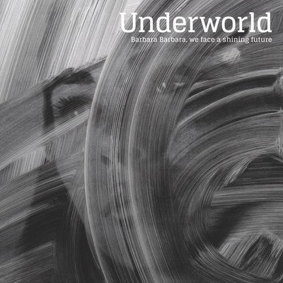 Underworld ‎– Barbara Barbara, We Face A Shining Future