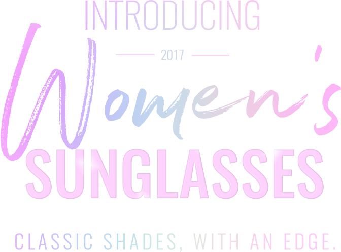 Introducing 2017 Women's Sunglasses - classic shades, with an edge.