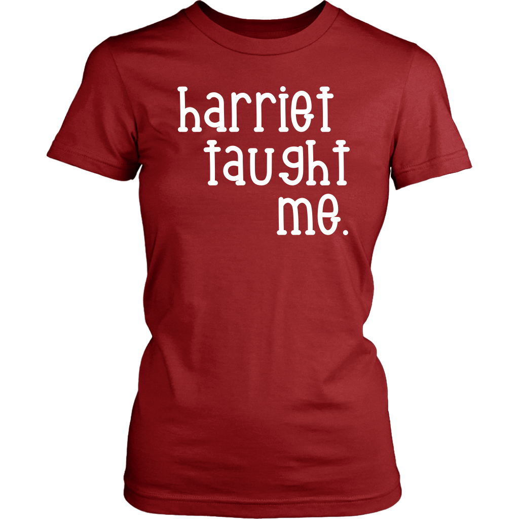 """Harriet taught me."" Tee"