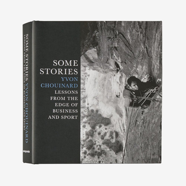 Patagonia - Some Stories Yvon Chouinard Lessons From The Edge of Business and Sport
