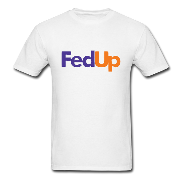 Fed Up Unisex Classic T-Shirt - white
