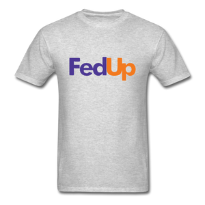 Fed Up Unisex Classic T-Shirt - heather gray